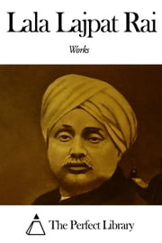 Works of Lala Lajpat Rai ebook by Lala Lajpat Rai