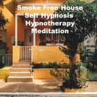 Smoke Free House Self Hypnosis Hypnotherapy Meditation audiobook by Key Guy Technology