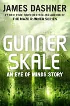 Gunner Skale: An Eye of Minds Story (The Mortality Doctrine) ebook by James Dashner