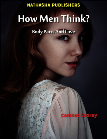 How Men Think? : Body Parts and Love ebook by Camilet Cooray