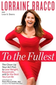 To the Fullest - The Clean Up Your Act Plan to Lose Weight, Rejuvenate, and Be the Best You Can Be ebook by Lorraine Bracco, Lisa V. Davis, Fred Pescatore