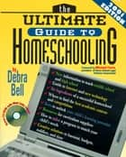 The Ultimate Guide to Homeschooling: Year 2001 Edition ebook by Debra Bell