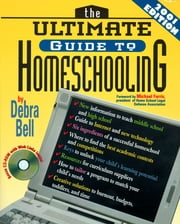 The Ultimate Guide to Homeschooling: Year 2001 Edition - Book and CD ebook by Debra Bell