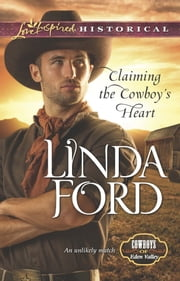 Claiming the Cowboy's Heart (Mills & Boon Love Inspired Historical) (Cowboys of Eden Valley, Book 4) ebook by Linda Ford