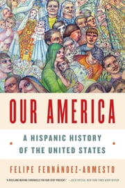 Our America: A Hispanic History of the United States ebook by Felipe Fernández-Armesto