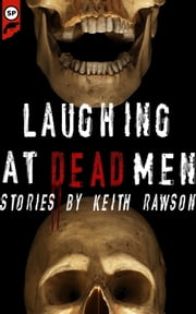 Laughing at Dead Men ebook by Keith Rawson