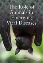 The Role of Animals in Emerging Viral Diseases ebook by Nicholas Johnson