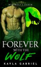 Forever With the Wolf ebook by Kayla Gabriel