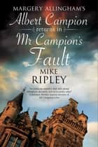 Mr Campion's Fault - Margery Allingham's Albert Campion's new mystery ebook by Mike Ripley
