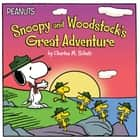 Snoopy and Woodstock's Great Adventure - with audio recording ebook by Charles  M. Schulz, Lauren Forte, Scott Jeralds
