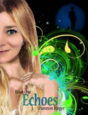 The Pria Chronicles: Echoes, Book One ebook by Shannon Rieger