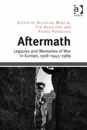 Aftermath - Legacies and Memories of War in Europe, 1918–1945–1989 ebook by Dr Pierre Purseigle,Dr Tim Haughton,Dr Nicholas Martin