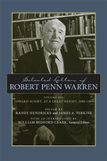 Selected Letters of Robert Penn Warren - Toward Sunset, at a Great Height, 1980–1989 eBook by Robert Penn Warren