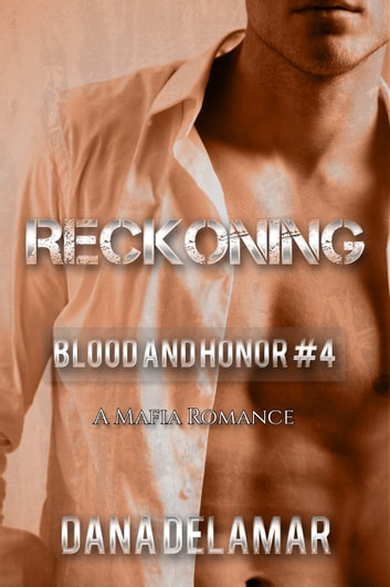 Reckoning: A Mafia Romance - Blood and Honor, #4 ebook by Dana Delamar