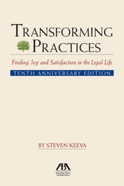 Transforming Practices - Finding Joy and Satisfaction in the Legal Life ebook by Steven Keeva