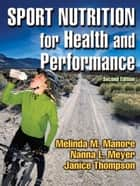 Sport Nutrition for Health and Performance 2nd Edition ebook by Manore, Melinda M.