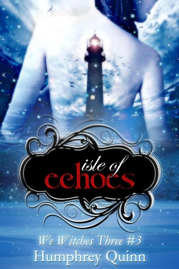 Isle of Echoes - We Witches Three, #3 ebook by Humphrey Quinn