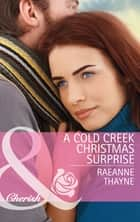 A Cold Creek Christmas Surprise (Mills & Boon Cherish) (The Cowboys of Cold Creek, Book 13) ebook by RaeAnne Thayne