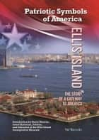 Ellis Island - The Story of a Gateway to America ebook by Hal Marcovitz