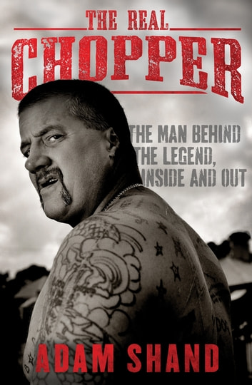 The Real Chopper - The Man Behind the Legend Inside and Out ebook by Adam Shand