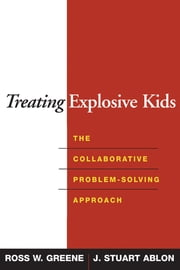 Treating Explosive Kids - The Collaborative Problem-Solving Approach ebook by Kobo.Web.Store.Products.Fields.ContributorFieldViewModel