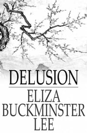Delusion - Or, The Witch of New England ebook by Eliza Buckminster Lee