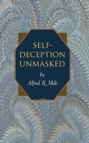 Self-Deception Unmasked ebook by Alfred R. Mele