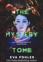 The Mystery Tomb: An Archaeologist's Nightmare ebook by Eva Pohler