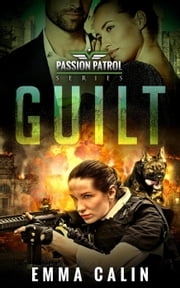 Guilt - Passion Patrol, #1 ebook by Emma Calin