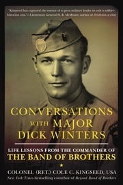 Conversations with Major Dick Winters - Life Lessons from the Commander of the Band of Brothers ebook by Cole C. Kingseed