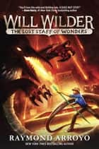 Will Wilder #2: The Lost Staff of Wonders ebook by Raymond Arroyo