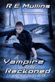 A Vampire To Be Reckoned With ebook by R E Mullins