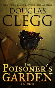 The Poisoner's Garden & Others - Selected Poems ebook by Douglas Clegg