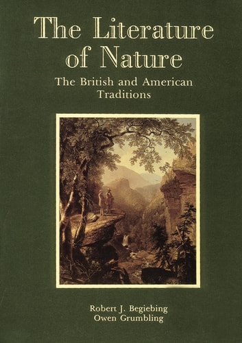 The Literature of Nature - The British and American Traditions ebook by Robert J. Begiebing,Owen Grumbling