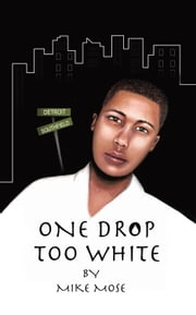 One Drop Too White ebook by Mike Mose