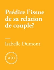 Prédire l'issue de sa relation de couple en cinq minutes? ebook by Isabelle Dumont