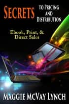Secrets to Pricing and Distribution: Ebooks, Print and Direct Sales - Career Author Secrets ebook by Maggie McVay Lynch