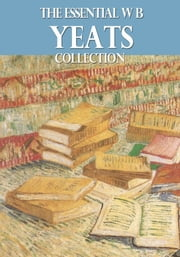 The Essential W. B. Yeats Collection ebook by W. B. Yeats