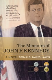 The Memoirs of John F. Kennedy: A Novel ebook by Donald James Lawn
