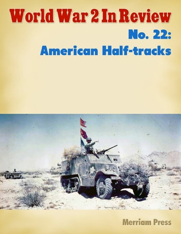 World War 2 In Review No. 22: American Half-tracks ebook by Merriam Press