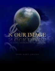 In Our Image: The History and Mystery In Our Look at Life ebook by Debra Marie Albaugh