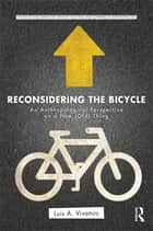Reconsidering the Bicycle - An Anthropological Perspective on a New (Old) Thing ebook by Luis A. Vivanco
