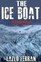 The Ice Boat (On the Road from Brazil to Siberia) Volume 2 of Sex, Drugs and Rock and Roll – Pulling Down the Pants of Nick Kent and Jack Kerouac ebook by Lazlo Ferran