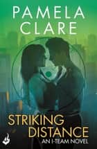 Striking Distance: I-Team 6 (A series of sexy, thrilling, unputdownable adventure) ebook by Pamela Clare