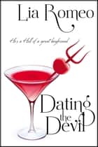 Dating the Devil ebook by Lia Romeo