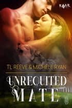 Unrequited Mate (ROAR #10) ebook by TL Reeve, Michele Ryan