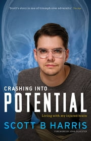 Crashing Into Potential - Living with my injured brain ebook by Scott B Harris