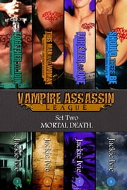 Vampire Assassin League, Set Two: Mortal Death ebook by Jackie Ivie