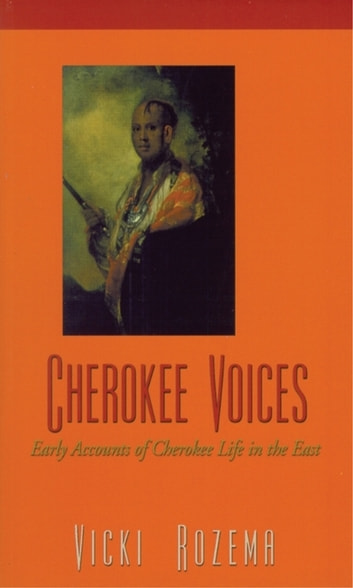 Cherokee Voices - Early Accounts of Cherokee Life in the East ebook by Vicki Rozema