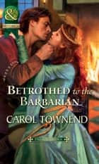 Betrothed to the Barbarian (Mills & Boon Historical) (Palace Brides, Book 3) ebook by Carol Townend